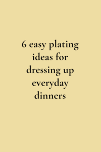 6 easy plating ideas for dressing up everyday dinners